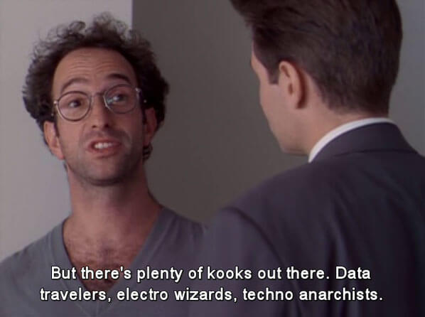 "A still from X-Files with the subtitle ""But there's plenty of kooks out there. Data travelers, electro wizards, techno anarchists."""